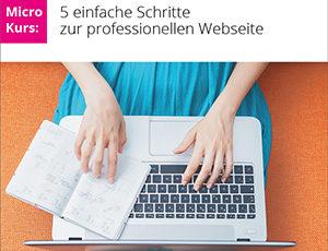 GRATIS-KURS: 5 einfache Schritte zur professionellen Webseite